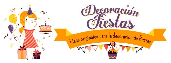 Decoracion Fiestas - Ideas originales para la decoracion de fiestas: Cumpleaños y todo tipo de fiestas en interior y exterior.